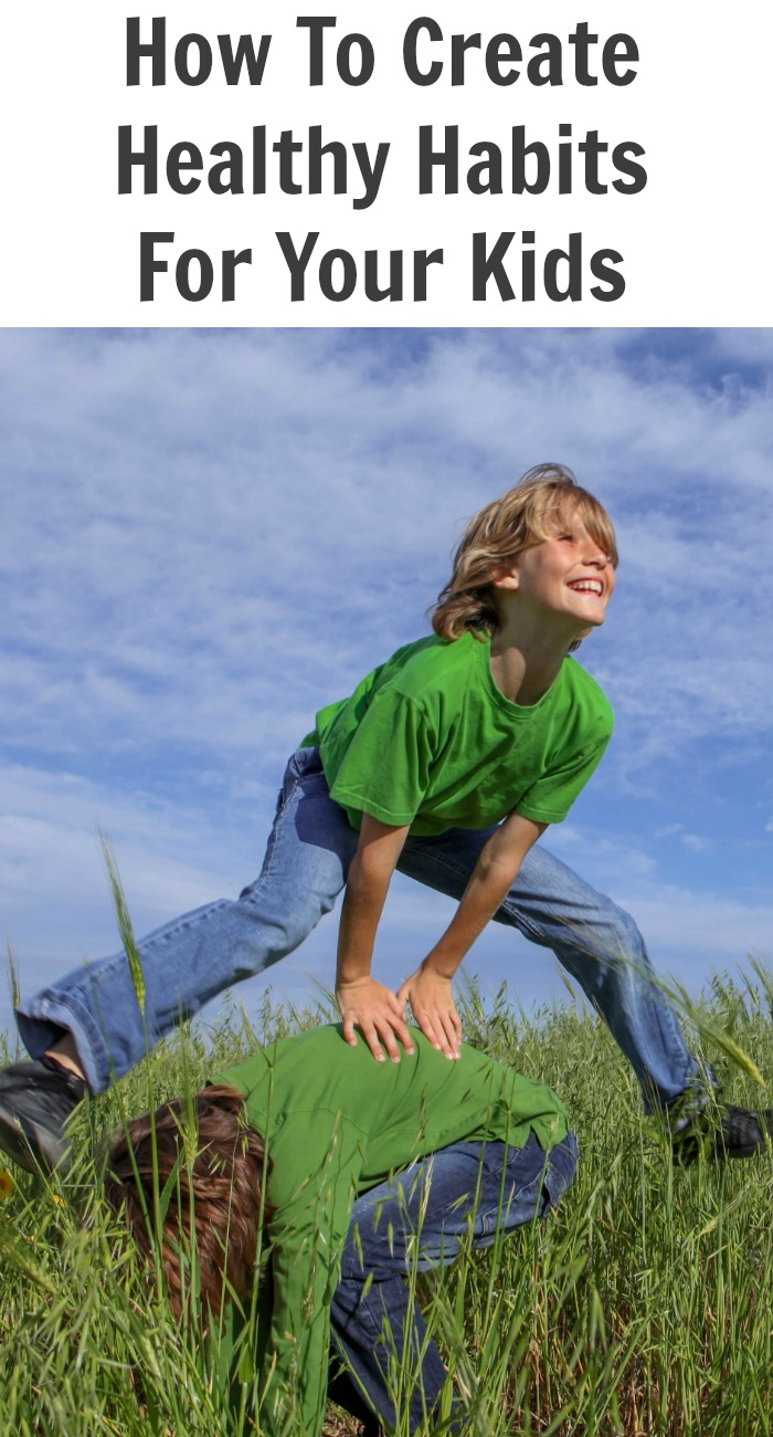 How To Create Healthy Habits For Your Kids